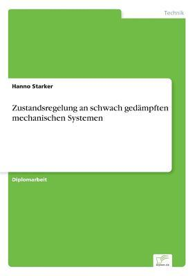 Zustandsregelung an Schwach Gedampften Mechanischen Systemen Hanno Starker