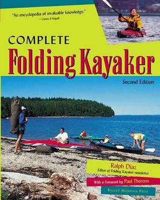 Complete Folding Kayaker, Second Edition  by  Ralph Diaz