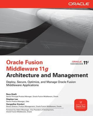 Oracle Fusion Middleware 11g Architecture and Management  by  Reza Shafii
