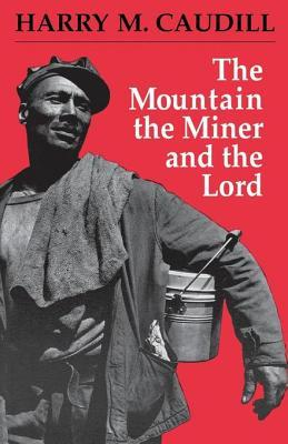The Mountain, the Miner, and the Lord and Other Tales from a Country Law Office Harry M Caudill