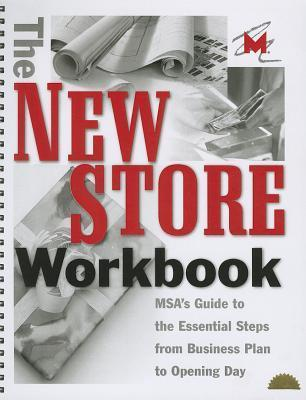 The New Store Workbook, Revised Edition: MSA's Guide to the Essential Steps from Business Plan to Opening Day  by  Museum Store Association
