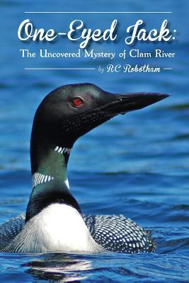 One Eyed Jack: The Uncovered Mystery of Clam River Rc Robotham