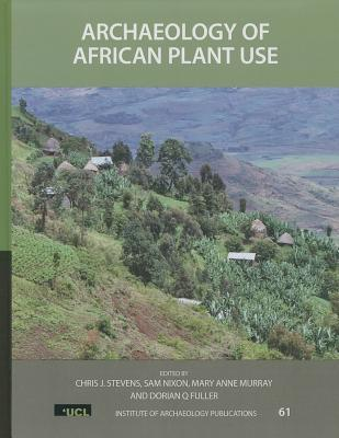 Archaeology of African Plant Use  by  Chris J. Stevens