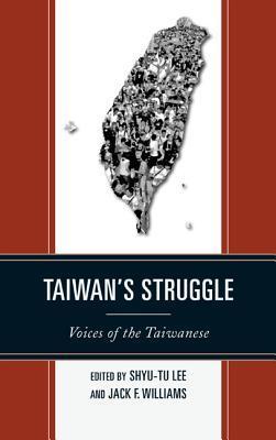 Taiwans Struggle: Voices of the Taiwanese Shyu-Tu Lee