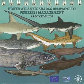 North Atlantic Sharks Relevant to Fisheries Management: A Pocket Guide Food and Agriculture Organization of the United Nations