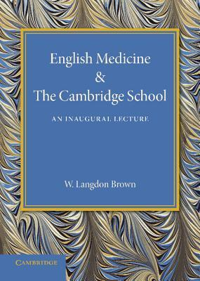 English Medicine and the Cambridge School: An Inaugural Lecture  by  Walter Langdon Brown