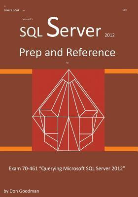 SQL Server 2012 Exam Prep and Reference for Exam 70-461 Don Goodman