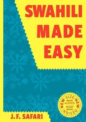 Swahili Made Easy: A Beginners Complete Course  by  J F Safari