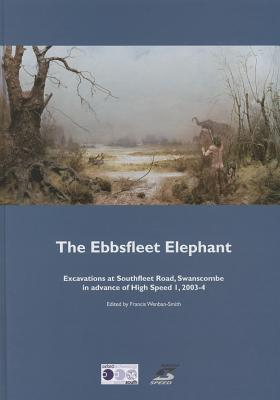 The Ebbsfleet Elephant: Excavations at Southfleet Road, Swanscombe in Advance of High Speed 1, 2003-4 Francis Wenban-Smith