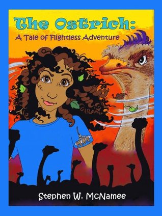 The Ostrich, A Tale of Flightless Adventure: Book 1 of the Qistone Trilogy Stephen W. McNamee