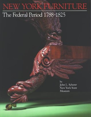 New York furniture: The Federal period, 1788-1825  by  John L. Scherer