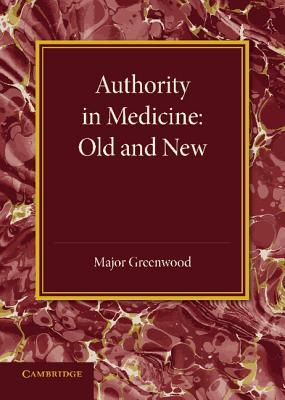 Authority in Medicine: Old and New: The Linacre Lecture 1943  by  Major Greenwood