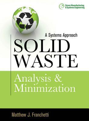 Solid Waste Analysis and Minimization: A Systems Approach Matthew J Franchetti