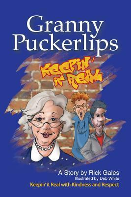 Granny Puckerlips: Keepin It Real with Kindness and Respect Rick Gales