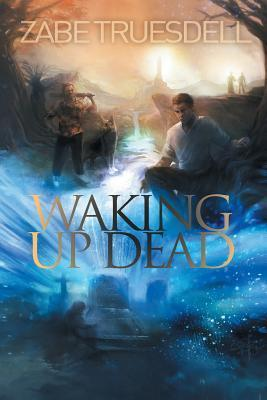 Waking Up Dead  by  Zabe Truesdell