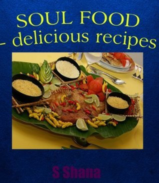 Soul Food - Delicious Recipes  by  S Shana