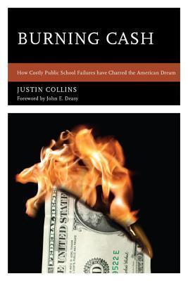 Burning Cash: How Costly Public School Failures Have Charred the American Dream Justin Collins
