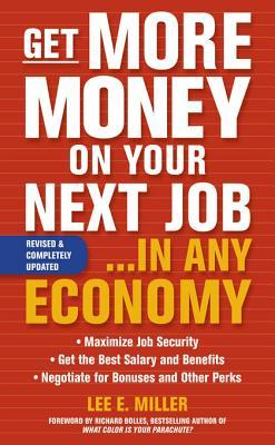Get More Money on Your Next Job... in Any Economy  by  Lee E. Miller