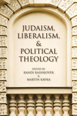 Judaism, Liberalism, and Political Theology Judaism, Liberalism, and Political Theology  by  Randi Rashkover