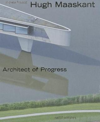Hugh Maaskant: Architect of Progress  by  Michelle Provoost