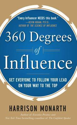 360 Degrees of Influence: Get Everyone to Follow Your Lead O360 Degrees of Influence: Get Everyone to Follow Your Lead on Your Way to the Top N Your Way to the Top  by  Harrison Monarth
