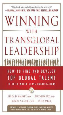 Winning with Transglobal Leadership: How to Find and Develop Top Global Talent to Build World-Class Organizations  by  Linda D Sharkey