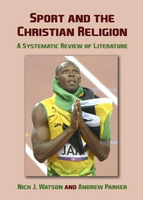 Sport and the Christian Religion: A Systematic Review of Literature  by  Nick J Watson