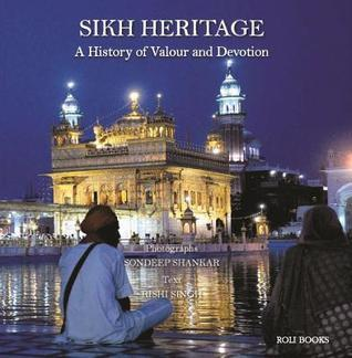 Sikh Heritage: A History of Valour and Devotion  by  Sondeep Shankar