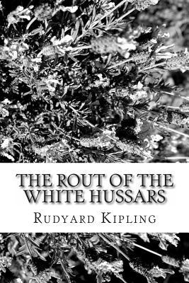 The Rout of the White Hussars Rudyard Kipling