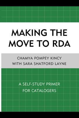 Making the Move to RDA: A Self-Study Primer for Catalogers  by  Chamya Pompey Kincy