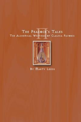 The Peacocks Tales - The Alchemical Writings of Claudia Pavonis Marty Leeds