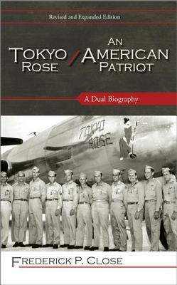 Tokyo Rose/An American Patriot: A Dual Biography Frederick Phelps Close