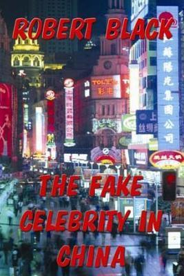 The Fake Celebrity in China Robert  Black