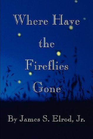 Where Have the Fireflies Gone James S. Elrod Jr.