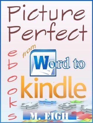 Picture Perfect eBooks: from Word to Kindle M. Eigh