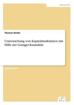 Untersuchung Von Kapitalmarktdaten Mit Hilfe Der Granger-Kausalitat  by  Thomas Henke
