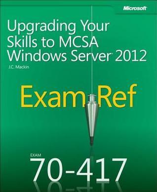 Exam Ref 70-417: Upgrading Your Skills to McSa Windows Server 2012 J.C. MacKin