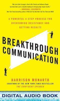 Breakthrough Communication: A Powerful 4-Step Process for Overcoming Resistance and Getting Results: A Powerful 4-Step Process for Overcoming Resistance and Getting Results  by  Harrison Monarth