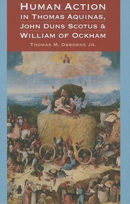 Human Action Aquinas Scotus Ockham Thomas M. Osborne Jr.