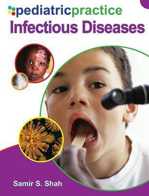 Pediatric Practice Infectious Diseases Samir S. Shah