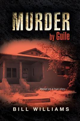 Murder Guile: Based on a True Story by Bill Williams