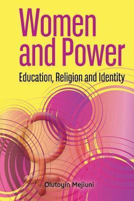 Women and Power: Education, Religion and Identity  by  Olutoyin Mejiuni