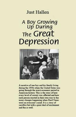 A Boy Growing Up During the Great Depression  by  Just Hallen