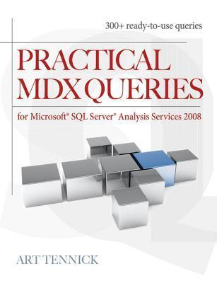 Practical MDX Queries: For Microsoft SQL Server Analysis Services 2008 Art Tennick