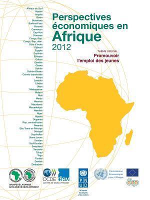 Perspectives Economiques En Afrique 2012: Promouvoir LEmploi Des Jeunes  by  OECD/OCDE