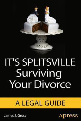 Its Splitsville: Surviving Your Divorce  by  James J. Gross