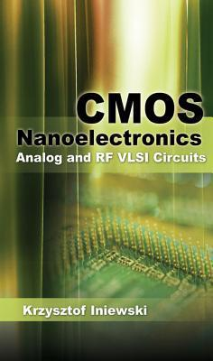 CMOS Nanoelectronics: Analog and RF VLSI Circuits CMOS Nanoelectronics: Analog and RF VLSI Circuits Krzysztof Iniewski