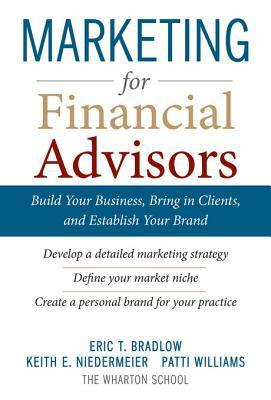 Marketing for Financial Advisors: Build Your Business  by  Establishing Your Brand, Knowing Your Clients and Creating a Marketing Plan by Eric Bradlow