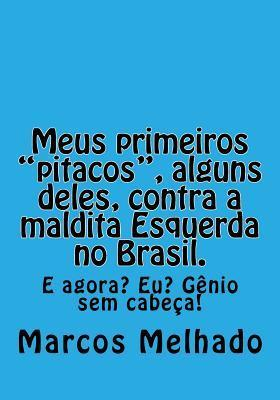 Meus Primeiros Pitacos, Alguns Deles, Contra a Maldita Esquerda No Brasil. Marcos Antonio Melhado Araujo