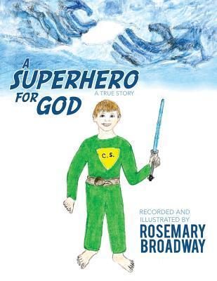 A Superhero for God Rosemary Broadway